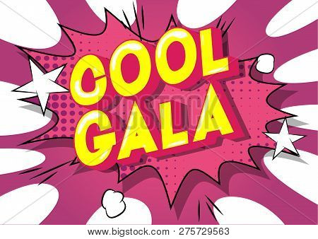 Cool Gala - Vector Illustrated Comic Book Style Phrase On Abstract Background.