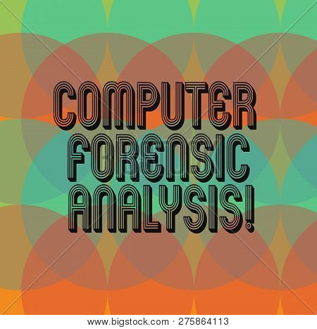 Text Sign Showing Computer Forensic Analysis. Conceptual Photo Evidence Found In Computers And Stora