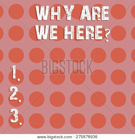 Text Sign Showing Why Are We Herequestion. Conceptual Photo Reasons To Be Somewhere Explanation Purp
