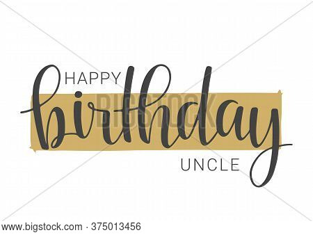 Vector Illustration. Handwritten Lettering Of Happy Birthday Uncle. Template For Banner, Card, Label