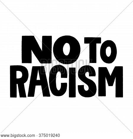 No To Racism. Hand-drawn Lettering Quote For Protest, A Campaign Against Racial Discrimination. Wisd