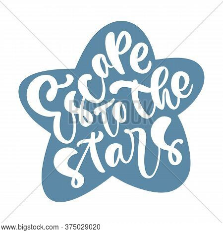 Hand Drawn Inspirational Quote Escape To The Stars. Vector Illustration Isolated On Blue Star Shape