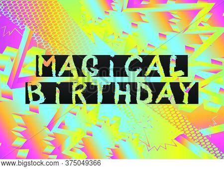 Magical Birthday Text. Vector Illustrated Crayon Drawing. Template For, Banner, Poster, Flyer, Greet