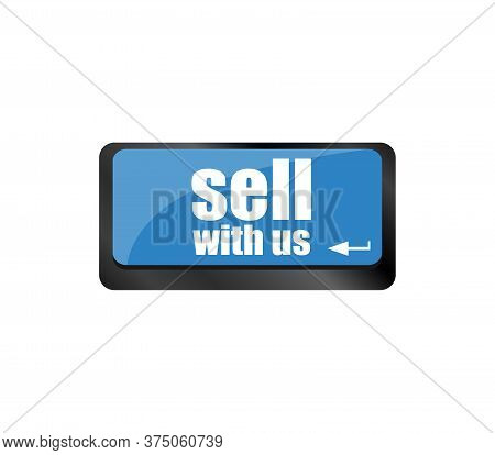 Sell With Us Message On Keyboard Key, To Sell Something Or Sell Concept