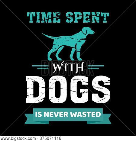 Dog Quote Design - Time Spent With Dogs Is Never Wasted - Vector