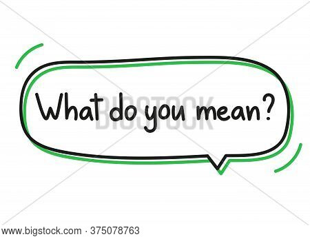 What Do You Mean Question. Handwritten Lettering Illustration. Black Vector Text In A Green Neon Spe