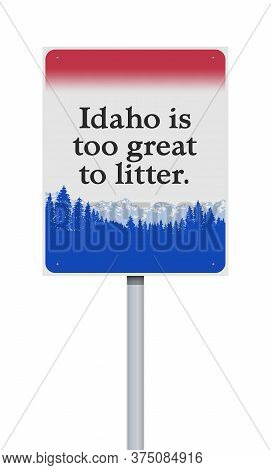 Vector Illustration Of The Idaho Is Too Great To Litter Road Sign On Metallic Post