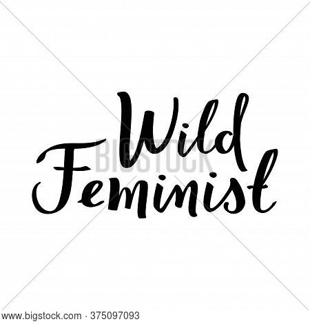 Wild Feminist Calligraphy Poster. Black Inscription For T Shirts, Posters And Wall Art. Feminist Sig