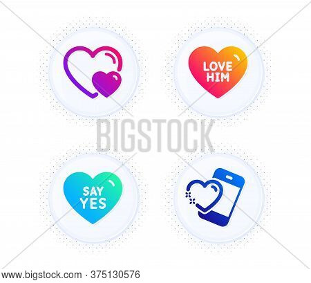 Love Him, Hearts And Say Yes Icons Simple Set. Button With Halftone Dots. Heart Sign. Sweetheart, Ro