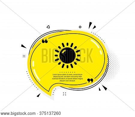 Sunny Weather Forecast Icon. Quote Speech Bubble. Summer Sun Sign. Quotation Marks. Classic Sunny We