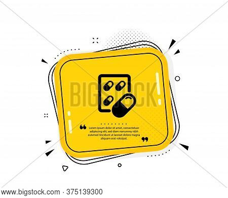 Capsule Pill Icon. Quote Speech Bubble. Medical Drugs Sign. Pharmacy Medication Symbol. Quotation Ma