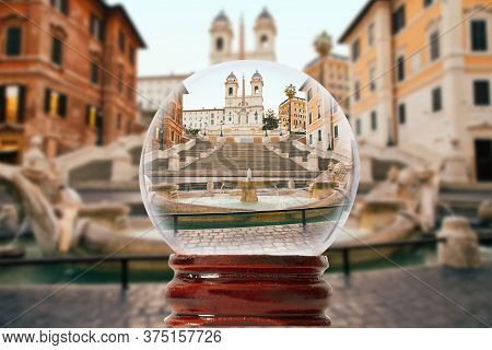 Spanish Steps Plaza Of Spain Rome, Italy Through A Glass Transparent Ball