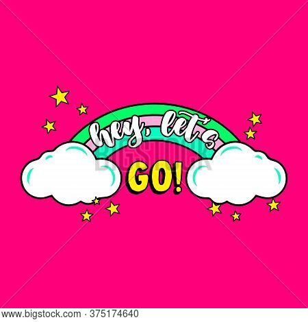 Hey Let's Go Text, Illustration Of A Colorful Rainbow With Stars And Text, Slogan Print