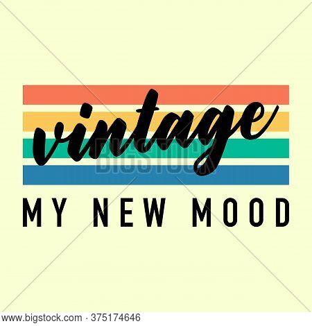 Vintage Is My New Mood Text, Vintage Colors, Slogan Print