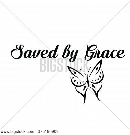 Saved By Grace, Christian Quote, Typography For Print Or Use As Poster, Card, Flyer Or T Shirt