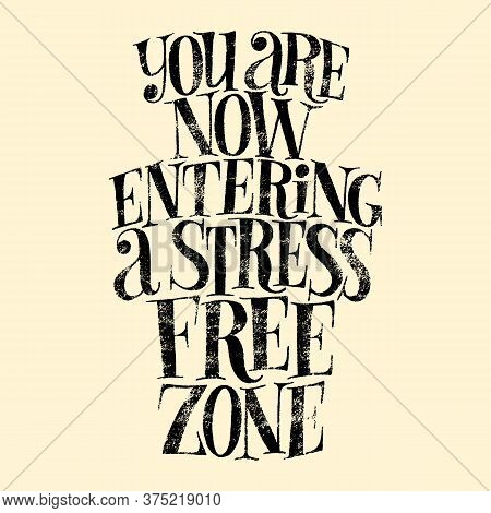 You Are Now Entering A Stress Free Zone. Hand-drawn Lettering Quote For Spa, Wellness Center, Wellbe