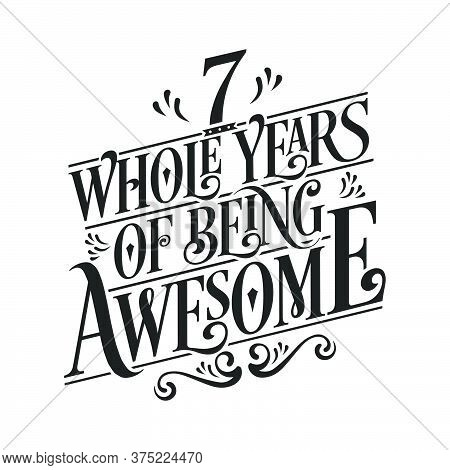 7 Years Birthday And 7 Years Wedding Anniversary Typography Design, 7 Whole Years Of Being Awesome.