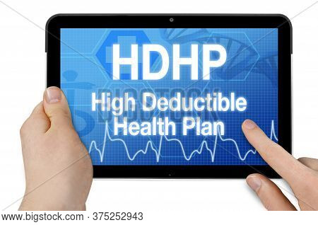 Tablet With Medical Device Showing The Acronym Hdhp High Deductible Health Plan Isolated