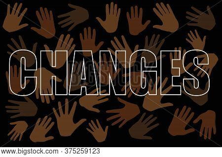 Black lives matter movement. Start the changes and stop racism. Many hands on dark background standing up for equal rights. Protests against racism. Modern vector in flat style