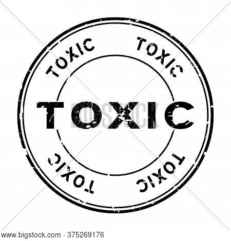 Grunge Black Toxic Word Round Rubber Seal Stamp On White Background