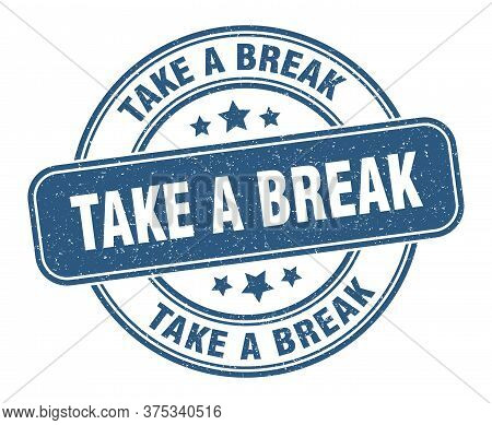 Take A Break Stamp. Take A Break Label. Round Grunge Sign