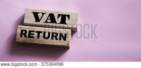 Vat Return Text Value Added Tax Return On Wooden Blocks. Financial Concept