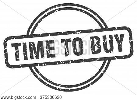 Time To Buy Stamp. Time To Buy Round Vintage Grunge Sign. Time To Buy