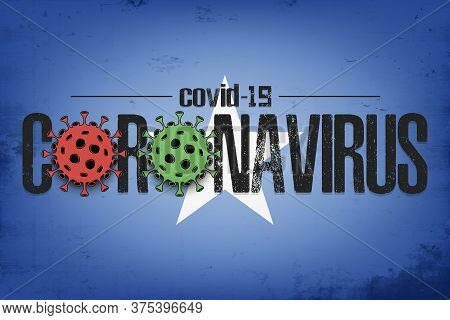 Flag Of Somalia With Coronavirus Covid-19. Virus Cells Coronavirus Bacteriums Against Background Of