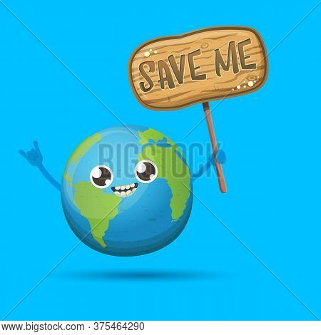 Cartoon Cute Earth Planet Character Holding Protest Wooden Sign With Text Save Me Isolated On Blue B