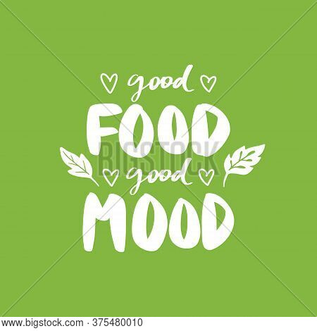 Good Food Good Mood. Vector Hand Drawn Lettering Quote About Healthy Food.