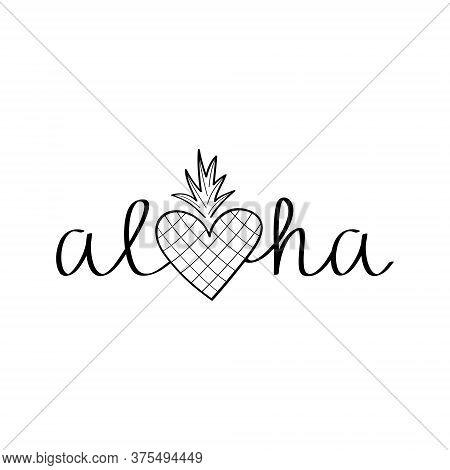 Aloha Pineapple Vector Hand Drawn Illustration. Black Aloha Summer Writing With Pineapple Heart Insi