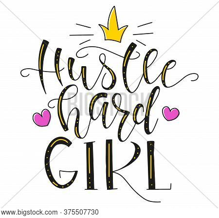 Colored Lettering, Hustle Hard Girl, Motivational Quote About Young Woman. Multicolored Text Isolate
