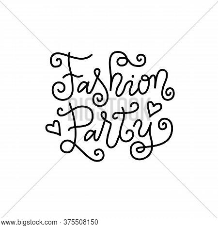 Modern Mono Line Calligraphy Lettering Of Fashion Party In Black With Hearts And Swirls Isolated On