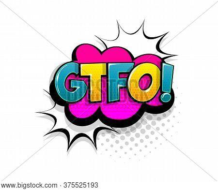 Comic Text Gtfo On Speech Bubble Cartoon Pop Art Style. Colorful Halftone Speak Bubble Cloud Backgro