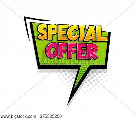 Comic Text Special Offer On Speech Bubble Cartoon Pop Art Style. Colorful Halftone Speak Bubble Clou
