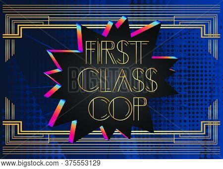 Art Deco First Class Cop Text. Decorative Greeting Card, Sign With Vintage Letters.