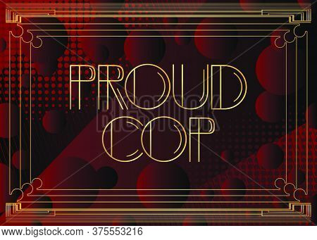 Art Deco Proud Cop Text. Decorative Greeting Card, Sign With Vintage Letters.