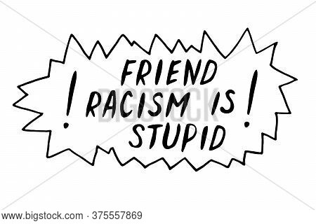 Friend, Racism Is Stupid - Vector Lettering Doodle Handwritten On Theme Of Antiracism, Protesting Ag