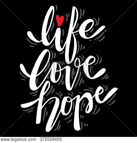 Life Love Hope Hand Lettering Calligraphy, Slogan Quote.