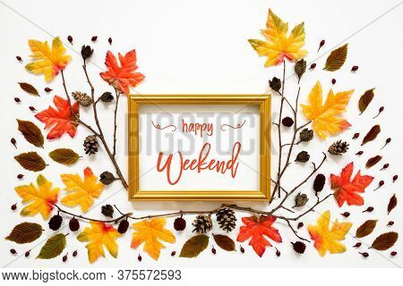 Colorful Autumn Leaf Decoration, Golden Frame, Text Happy Weekend