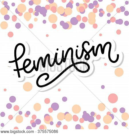 Typographic Design. Feminism Letter. Graphic Element. Typography Lettering Design. Woman Motivationa