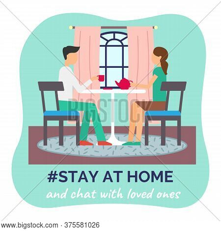 Stay At Home Concept, People Sitting At The Table In Room, Drinking Tea And Chating With Loved Ones.