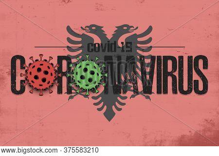 Flag Of Albania With Coronavirus Covid-19. Virus Cells Coronavirus Bacteriums Against Background Of
