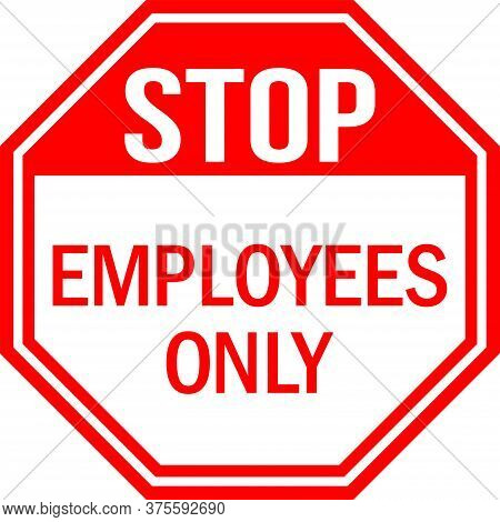 Employees Only Stop Sign. Preventing Unauthorized Visitors From Entering. Red Background. Safety Sig