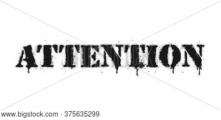 Attention Lettering. Vector Graffiti Lettering On White. Lettering Sprayed And Dripping In Black Ove