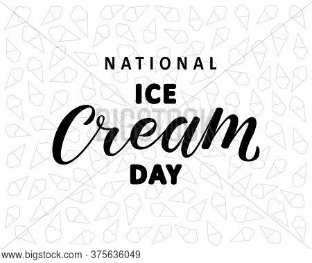 Hand Sketched National Ice Cream Day. Greeting Card Decoration Graphic Element. Black Inscription On