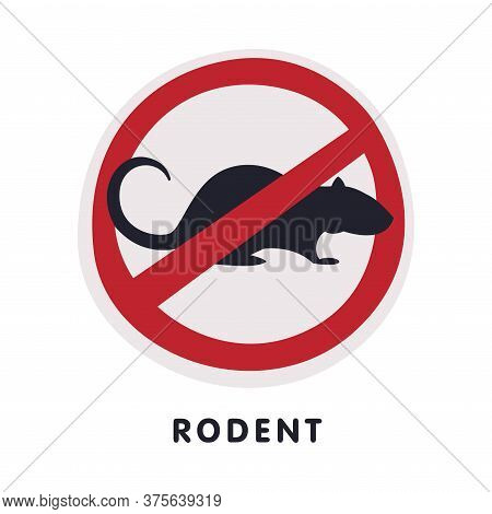 Rat Rodent Animal Prohibition Sign, Pest Control And Extermination Service Vector Illustration On Wh