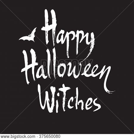 Happy Halloween Witches, Handwritten Brush Lettering. Vector Calligraphy Isolated On Black Backgroun