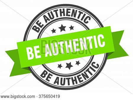 Be Authentic Label. Be Authenticround Band Sign. Be Authentic Stamp