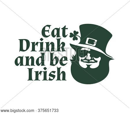 Happy St Patricks Day Poster. Eat Drink And Be Irish Text. Leprechaun Face With Traditional Hat, Sun